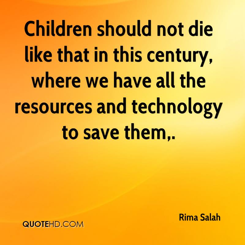 Children should not die like that in this century, where we have all the resources and technology to save them.