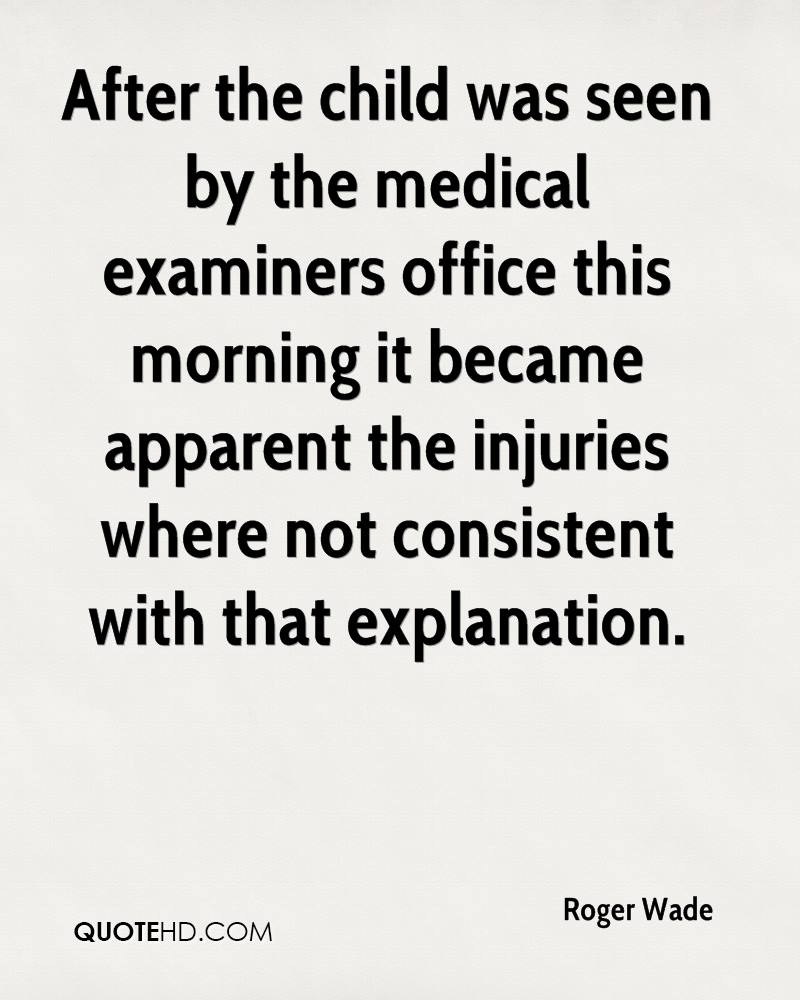 After the child was seen by the medical examiners office this morning it became apparent the injuries where not consistent with that explanation.