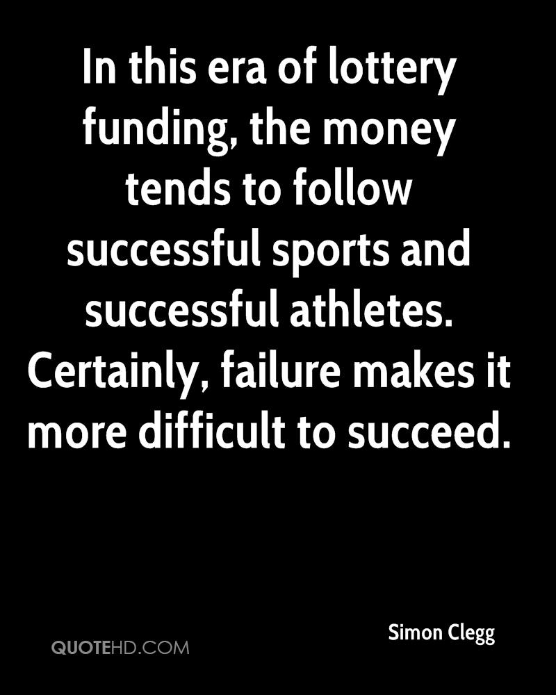 In this era of lottery funding, the money tends to follow successful sports and successful athletes. Certainly, failure makes it more difficult to succeed.