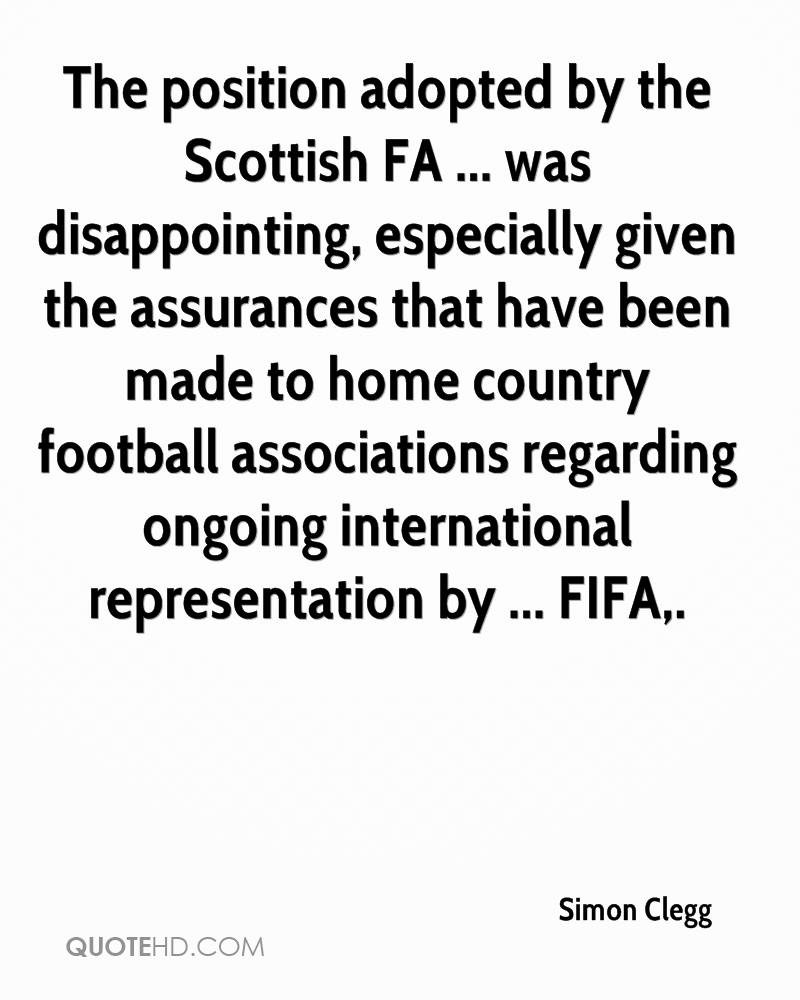 The position adopted by the Scottish FA ... was disappointing, especially given the assurances that have been made to home country football associations regarding ongoing international representation by ... FIFA.