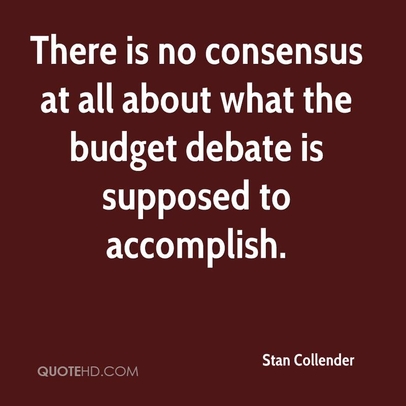 There is no consensus at all about what the budget debate is supposed to accomplish.