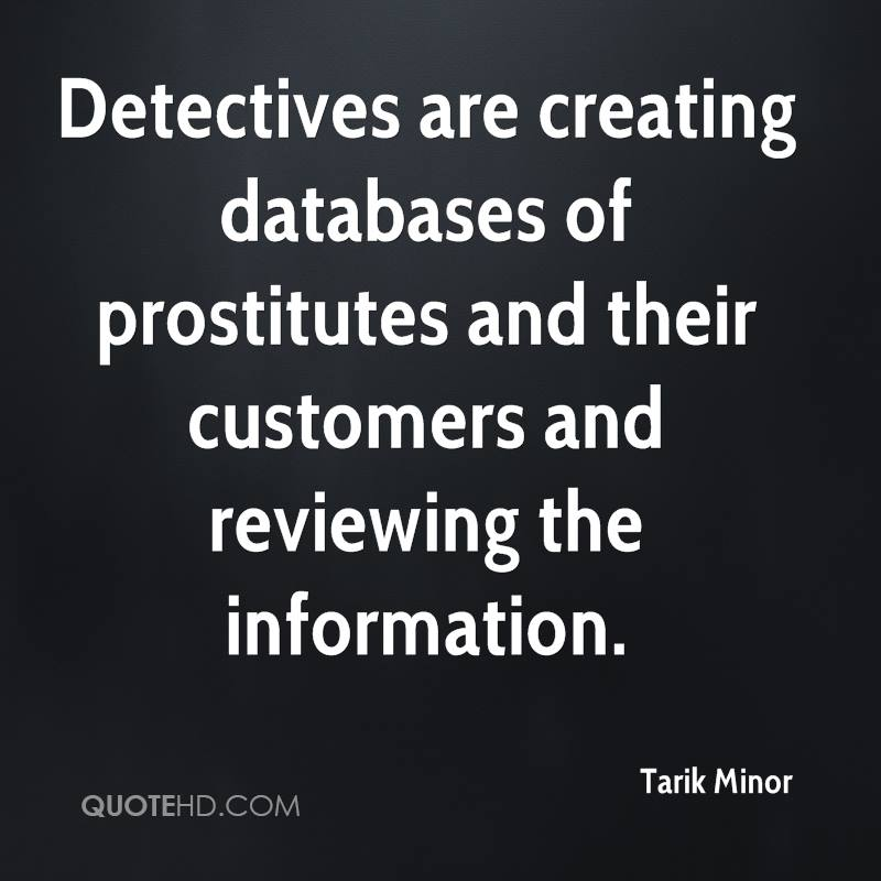 Detectives are creating databases of prostitutes and their customers and reviewing the information.