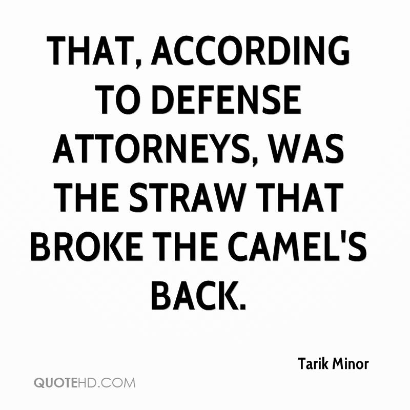 That, according to defense attorneys, was the straw that broke the camel's back.