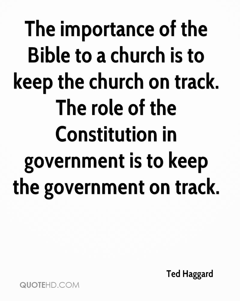 The importance of the Bible to a church is to keep the church on track. The role of the Constitution in government is to keep the government on track.