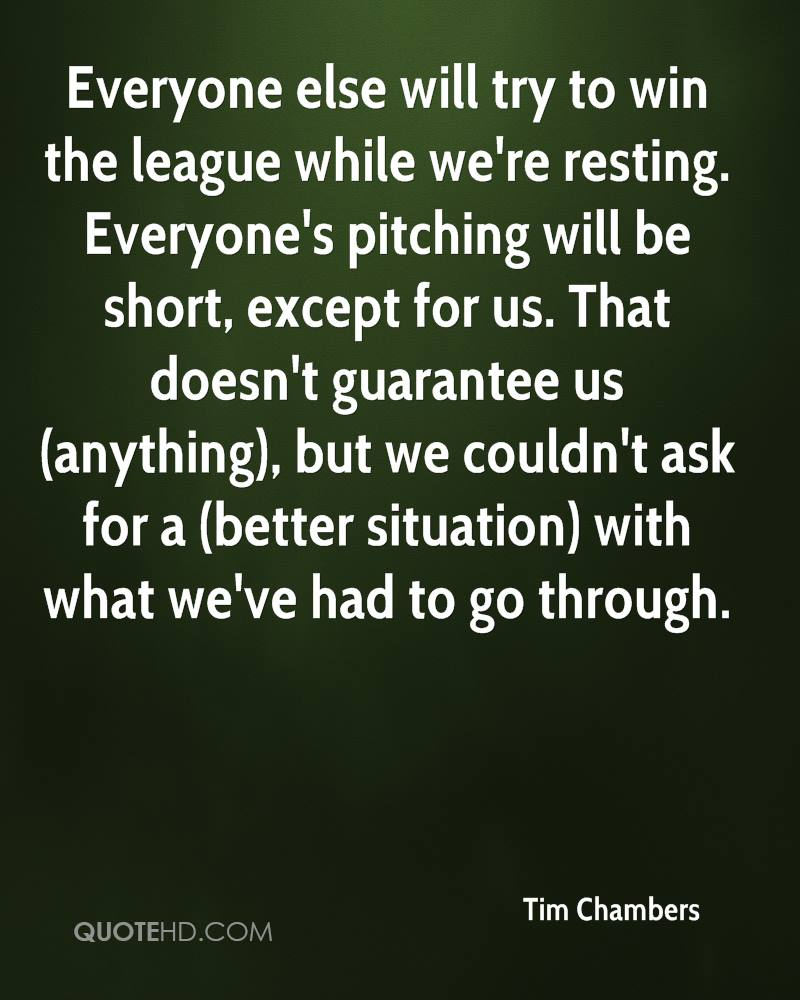 Everyone else will try to win the league while we're resting. Everyone's pitching will be short, except for us. That doesn't guarantee us (anything), but we couldn't ask for a (better situation) with what we've had to go through.