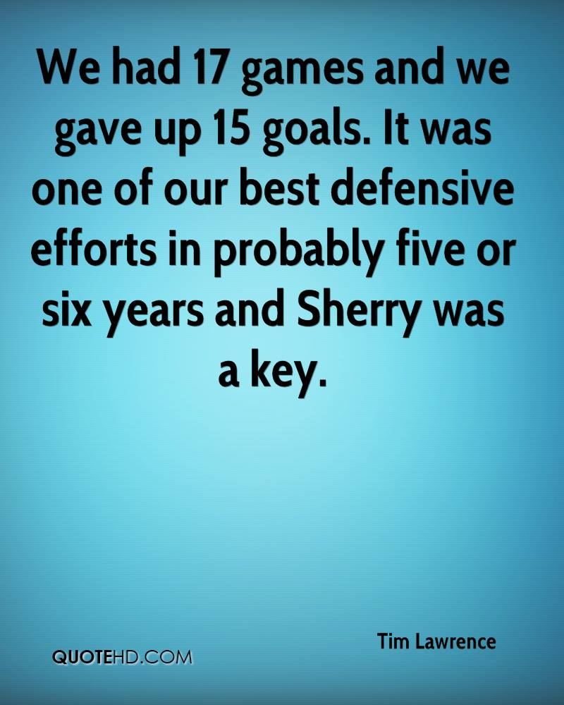 We had 17 games and we gave up 15 goals. It was one of our best defensive efforts in probably five or six years and Sherry was a key.