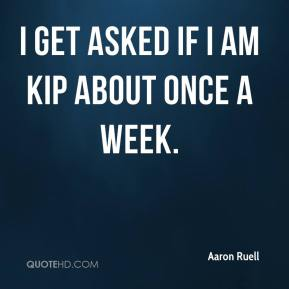 I get asked if I am Kip about once a week.