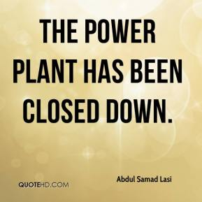 Abdul Samad Lasi - The power plant has been closed down.