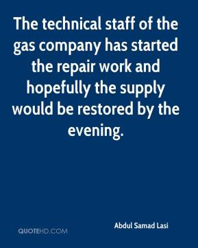 Abdul Samad Lasi - The technical staff of the gas company has started the repair work and hopefully the supply would be restored by the evening.