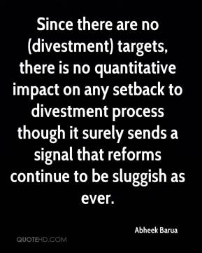 Abheek Barua - Since there are no (divestment) targets, there is no quantitative impact on any setback to divestment process though it surely sends a signal that reforms continue to be sluggish as ever.
