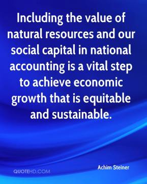Including the value of natural resources and our social capital in national accounting is a vital step to achieve economic growth that is equitable and sustainable.