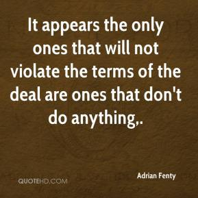 Adrian Fenty - It appears the only ones that will not violate the terms of the deal are ones that don't do anything.