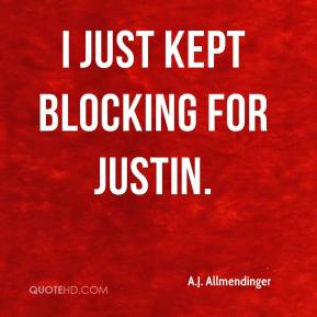 I just kept blocking for Justin.