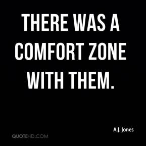There was a comfort zone with them.