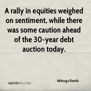 Akitsugu Bando - A rally in equities weighed on sentiment, while there was some caution ahead of the 30-year debt auction today.