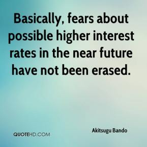 Akitsugu Bando - Basically, fears about possible higher interest rates in the near future have not been erased.