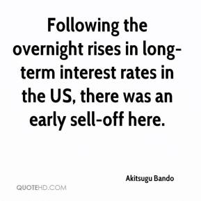 Akitsugu Bando - Following the overnight rises in long-term interest rates in the US, there was an early sell-off here.