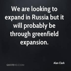 We are looking to expand in Russia but it will probably be through greenfield expansion.