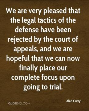 Alan Curry - We are very pleased that the legal tactics of the defense have been rejected by the court of appeals, and we are hopeful that we can now finally place our complete focus upon going to trial.