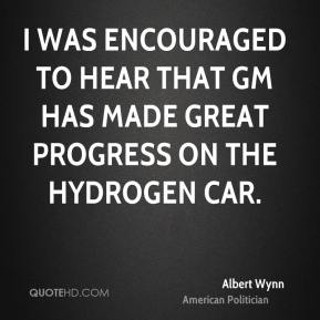 I was encouraged to hear that GM has made great progress on the hydrogen car.
