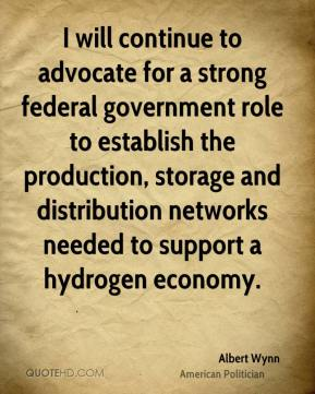 Albert Wynn - I will continue to advocate for a strong federal government role to establish the production, storage and distribution networks needed to support a hydrogen economy.