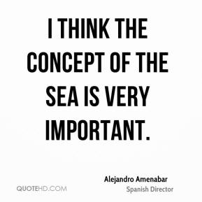 I think the concept of the sea is very important.