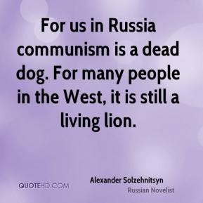 For us in Russia communism is a dead dog. For many people in the West, it is still a living lion.