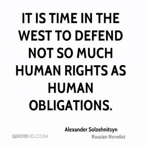 It is time in the West to defend not so much human rights as human obligations.