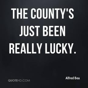 The county's just been really lucky.