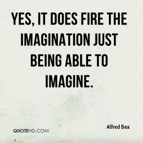 Yes, it does fire the imagination just being able to imagine.
