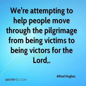Alfred Hughes - We're attempting to help people move through the pilgrimage from being victims to being victors for the Lord.