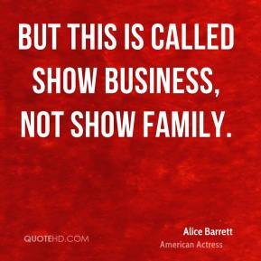 But this is called show business, not show family.