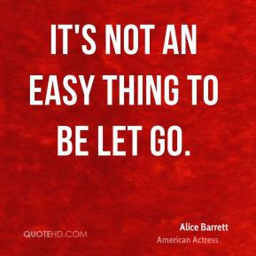 It's not an easy thing to be let go.