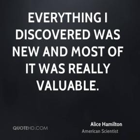 Alice Hamilton - Everything I discovered was new and most of it was really valuable.