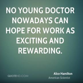 No young doctor nowadays can hope for work as exciting and rewarding.
