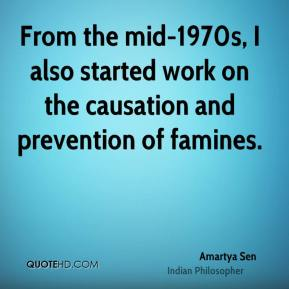 From the mid-1970s, I also started work on the causation and prevention of famines.