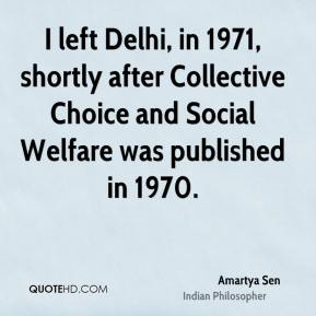 I left Delhi, in 1971, shortly after Collective Choice and Social Welfare was published in 1970.