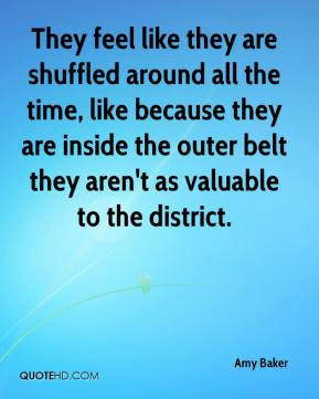They feel like they are shuffled around all the time, like because they are inside the outer belt they aren't as valuable to the district.