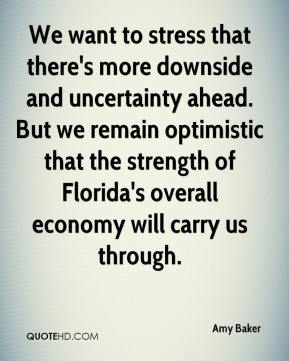 We want to stress that there's more downside and uncertainty ahead. But we remain optimistic that the strength of Florida's overall economy will carry us through.