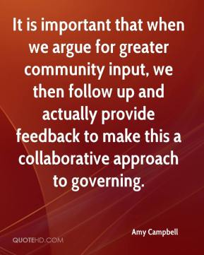 Amy Campbell - It is important that when we argue for greater community input, we then follow up and actually provide feedback to make this a collaborative approach to governing.