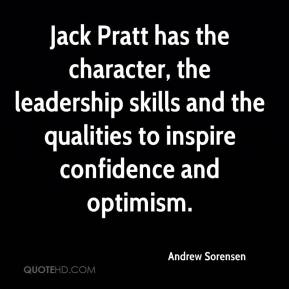 Andrew Sorensen - Jack Pratt has the character, the leadership skills and the qualities to inspire confidence and optimism.