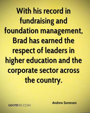 Andrew Sorensen - With his record in fundraising and foundation management, Brad has earned the respect of leaders in higher education and the corporate sector across the country.