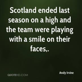 Andy Irvine - Scotland ended last season on a high and the team were playing with a smile on their faces.