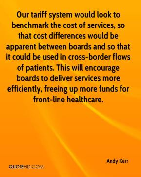 Andy Kerr - Our tariff system would look to benchmark the cost of services, so that cost differences would be apparent between boards and so that it could be used in cross-border flows of patients. This will encourage boards to deliver services more efficiently, freeing up more funds for front-line healthcare.