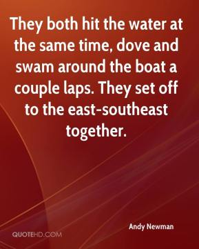 Andy Newman - They both hit the water at the same time, dove and swam around the boat a couple laps. They set off to the east-southeast together.