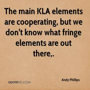 Andy Phillips - The main KLA elements are cooperating, but we don't know what fringe elements are out there.