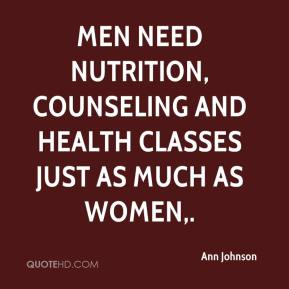 Ann Johnson - Men need nutrition, counseling and health classes just as much as women.