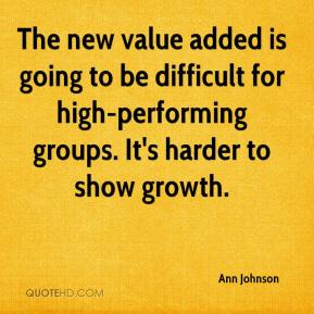Ann Johnson - The new value added is going to be difficult for high-performing groups. It's harder to show growth.