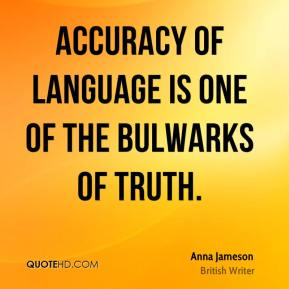 Accuracy of language is one of the bulwarks of truth.