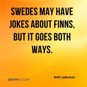 Antti Laaksonen - Swedes may have jokes about Finns, but it goes both ways.